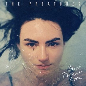 "New Music: The Preatures announce debut album 'Blue Planet Eyes' and new single ""Somebody's Talking"""